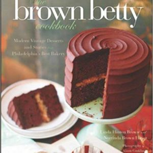 The Brown Betty Cookbook: Modern Vintage Desserts and Stories from Philadelphia's Best Bakery Hardcover – October 16, 2012